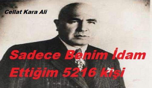 Cellad Kara Ali'nin İstiklal Mahkemesinde 5216 Kişiyi Astığı İddiası