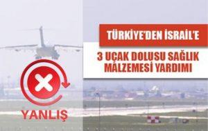 Türkiye'den İsrail'e üç uçak yardım iddiası